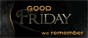 Good Friday remember